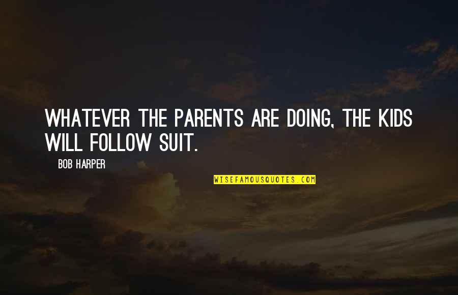 John Ridley Stroop Quotes By Bob Harper: Whatever the parents are doing, the kids will