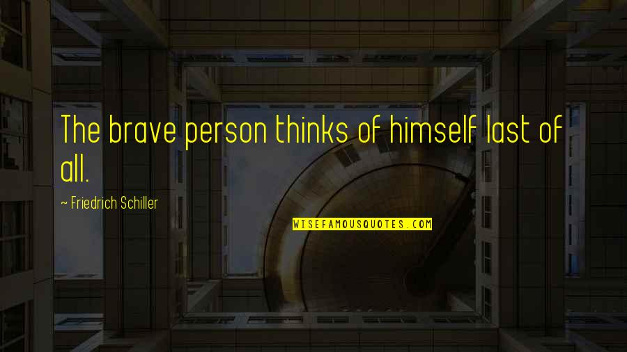 John Ridley Stroop Quotes By Friedrich Schiller: The brave person thinks of himself last of