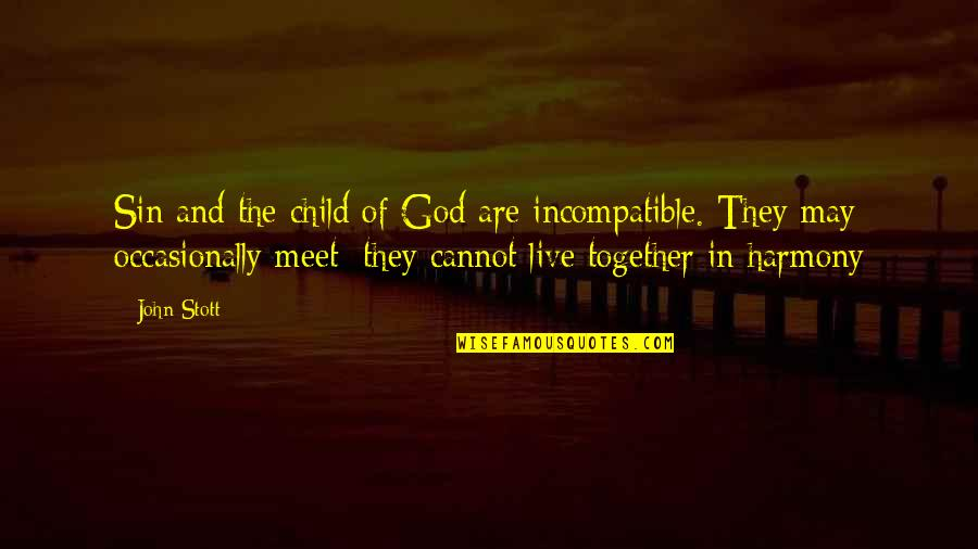 John Ridley Stroop Quotes By John Stott: Sin and the child of God are incompatible.
