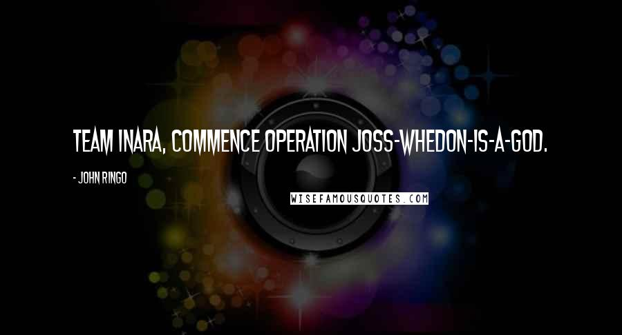 John Ringo quotes: Team Inara, commence Operation Joss-Whedon-Is-A-God.