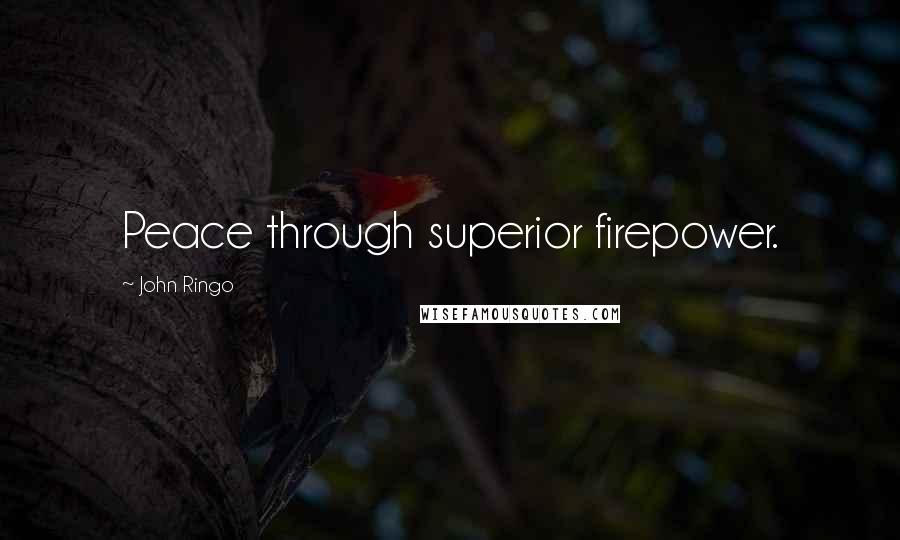 John Ringo quotes: Peace through superior firepower.