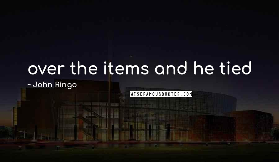 John Ringo quotes: over the items and he tied