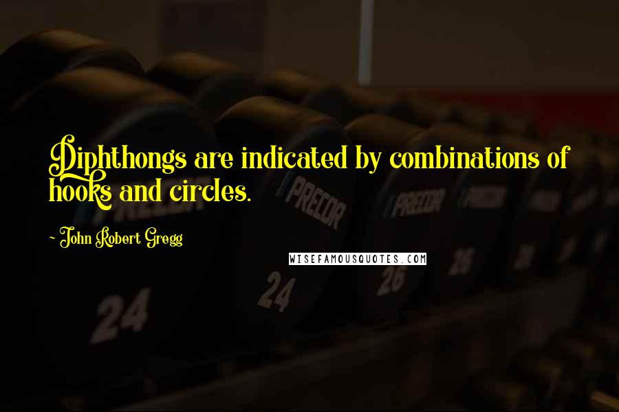 John Robert Gregg quotes: Diphthongs are indicated by combinations of hooks and circles.