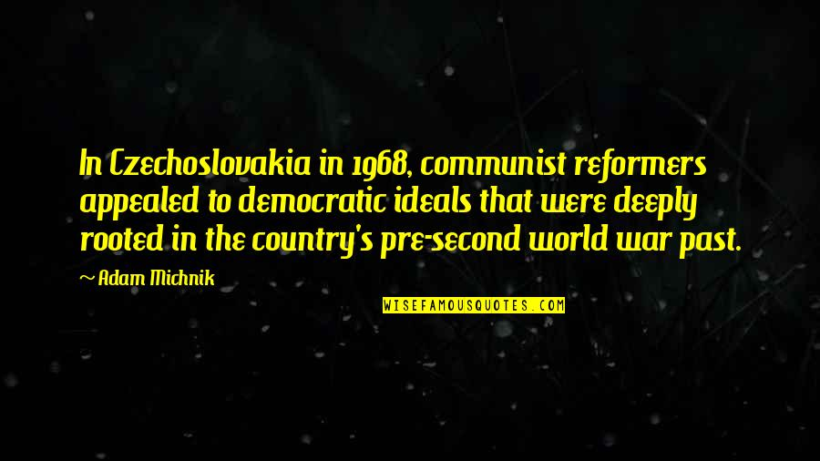 John Seaman Garns Quotes By Adam Michnik: In Czechoslovakia in 1968, communist reformers appealed to