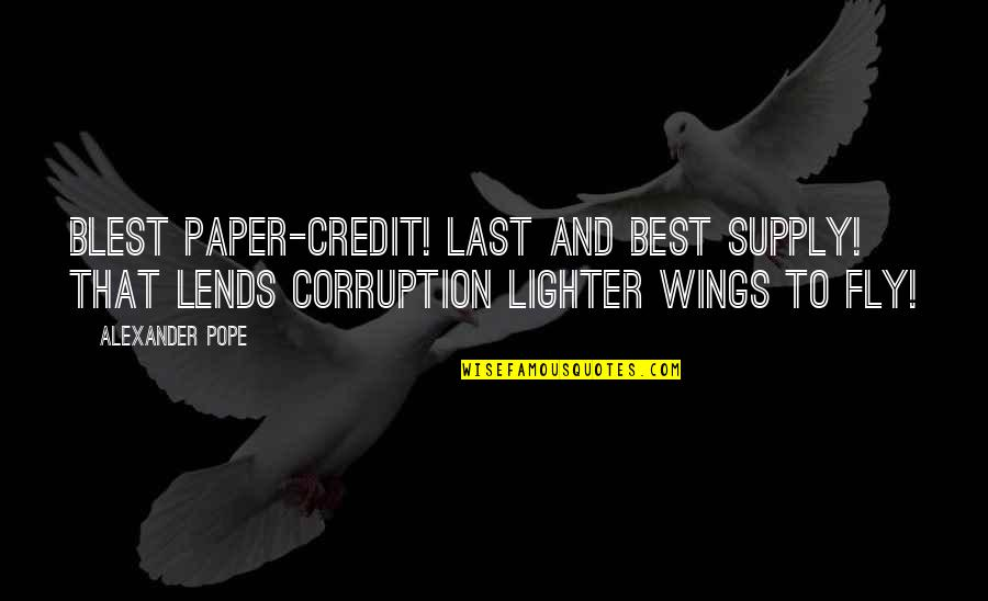 John Seaman Garns Quotes By Alexander Pope: Blest paper-credit! last and best supply! That lends