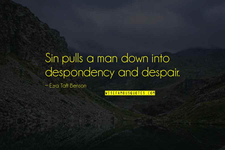 John Seaman Garns Quotes By Ezra Taft Benson: Sin pulls a man down into despondency and