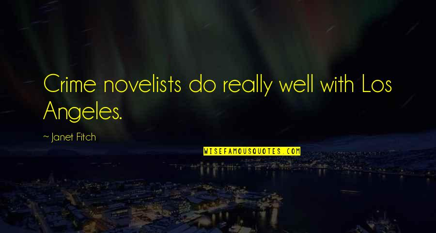 John Seaman Garns Quotes By Janet Fitch: Crime novelists do really well with Los Angeles.