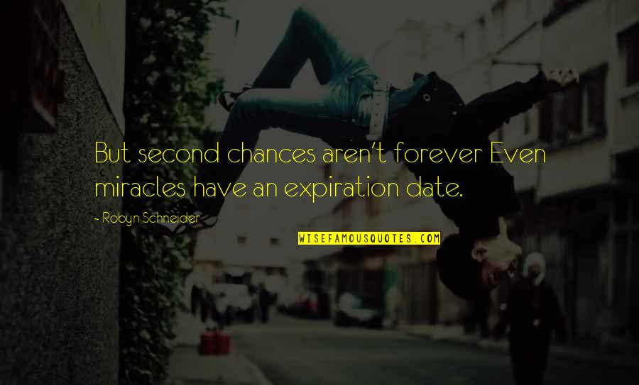 John Seaman Garns Quotes By Robyn Schneider: But second chances aren't forever Even miracles have
