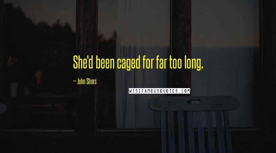 John Shors quotes: She'd been caged for far too long.