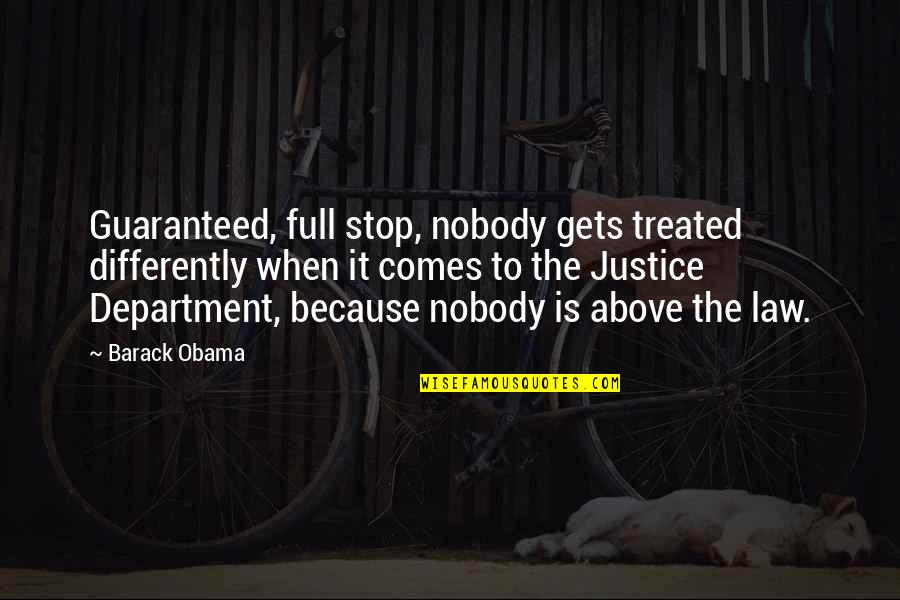 John Shuttleworth Quotes By Barack Obama: Guaranteed, full stop, nobody gets treated differently when