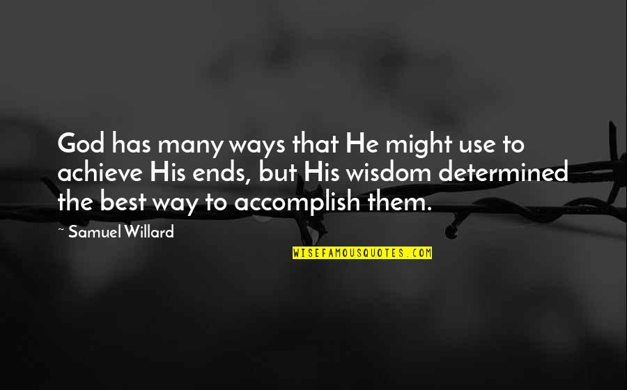 John Shuttleworth Quotes By Samuel Willard: God has many ways that He might use