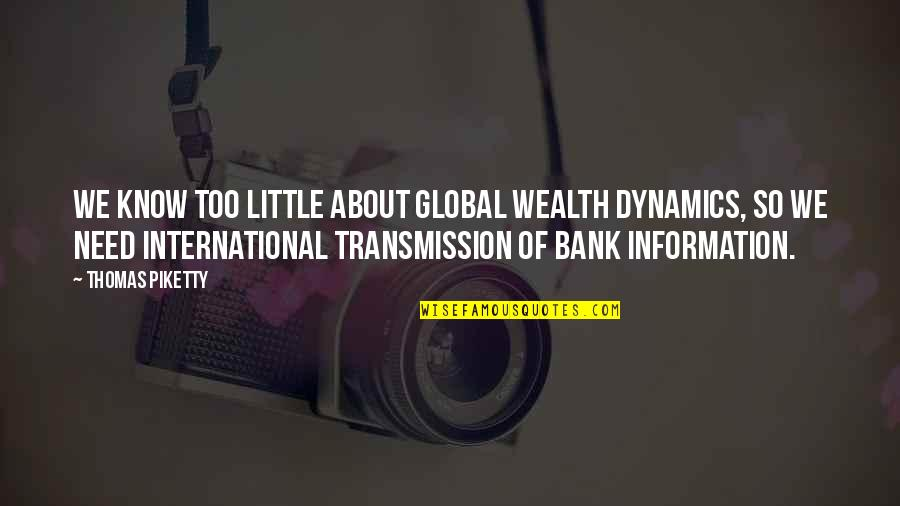John Shuttleworth Quotes By Thomas Piketty: We know too little about global wealth dynamics,