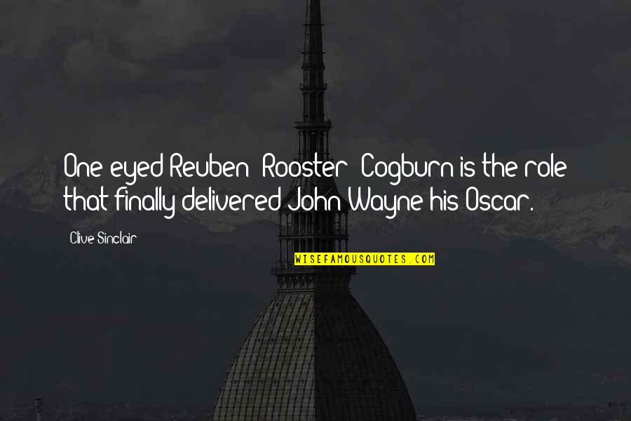 John Sinclair Quotes By Clive Sinclair: One-eyed Reuben 'Rooster' Cogburn is the role that