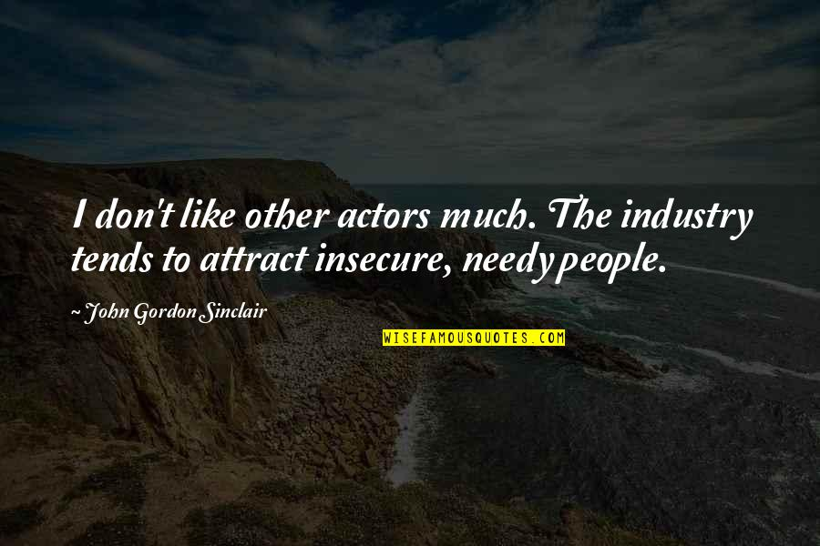 John Sinclair Quotes By John Gordon Sinclair: I don't like other actors much. The industry