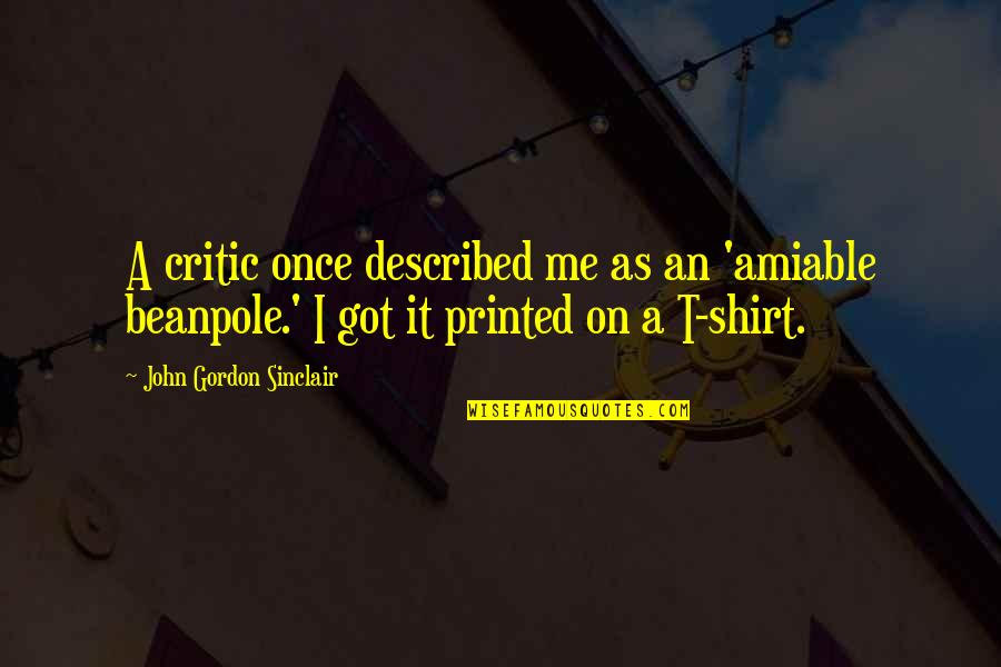 John Sinclair Quotes By John Gordon Sinclair: A critic once described me as an 'amiable
