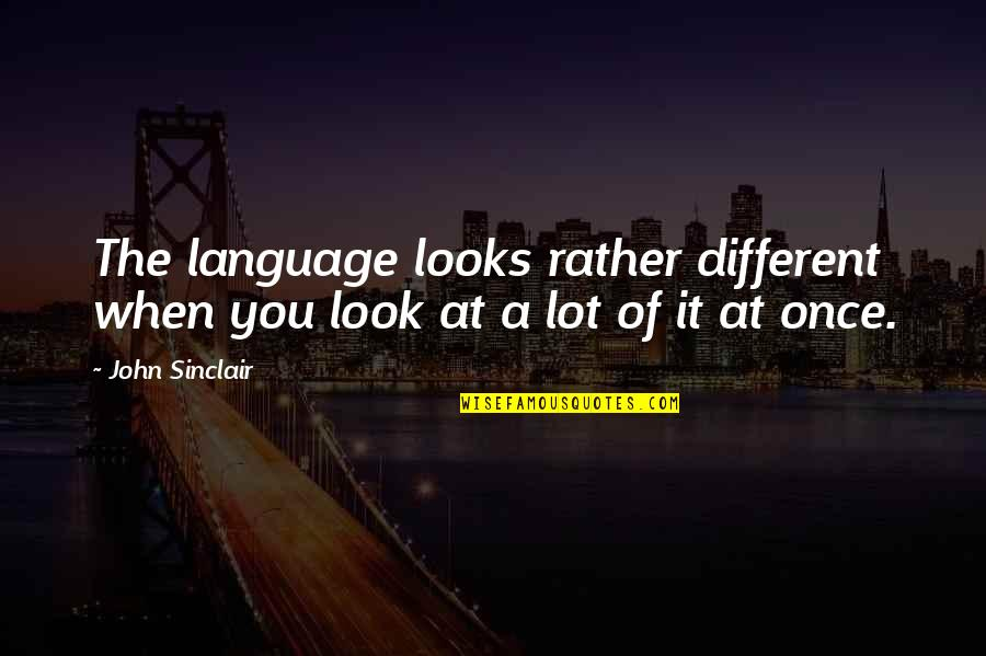 John Sinclair Quotes By John Sinclair: The language looks rather different when you look