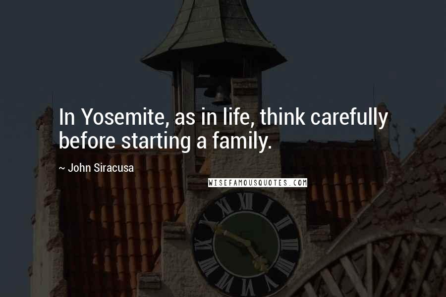 John Siracusa quotes: In Yosemite, as in life, think carefully before starting a family.