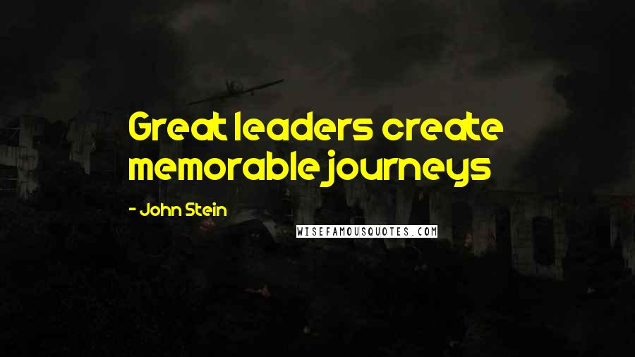 John Stein quotes: Great leaders create memorable journeys