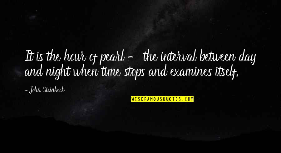 John Steinbeck Monterey Quotes By John Steinbeck: It is the hour of pearl - the
