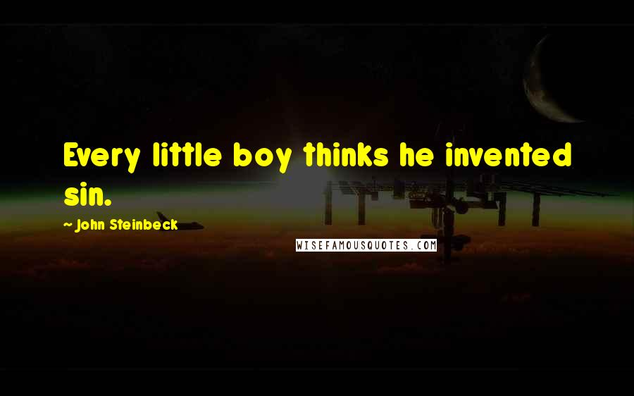 John Steinbeck quotes: Every little boy thinks he invented sin.