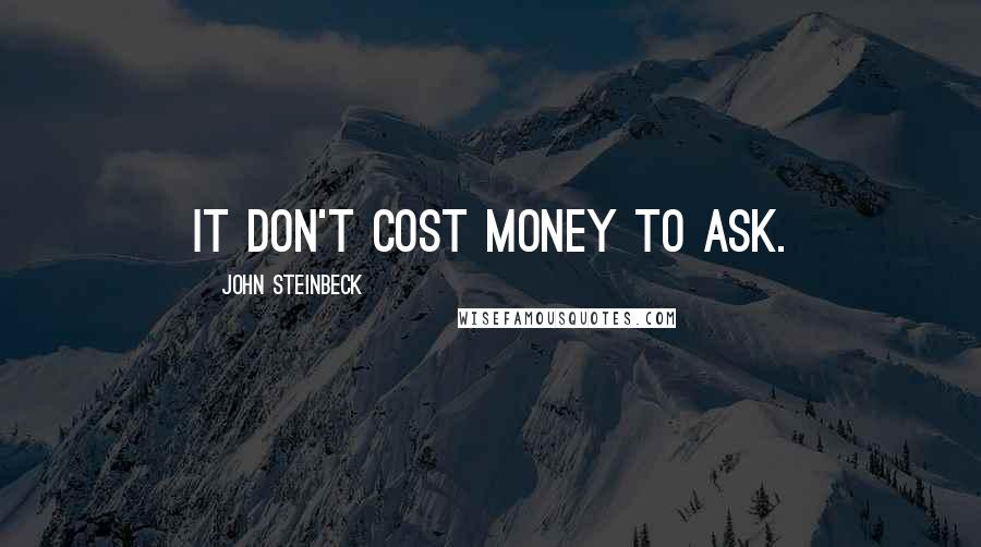 John Steinbeck quotes: It don't cost money to ask.