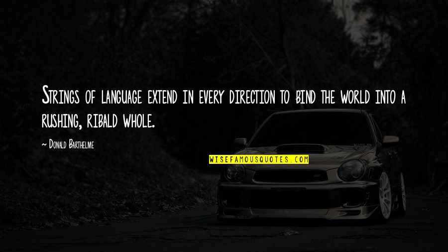 John Steinbeck Salinas Quotes By Donald Barthelme: Strings of language extend in every direction to