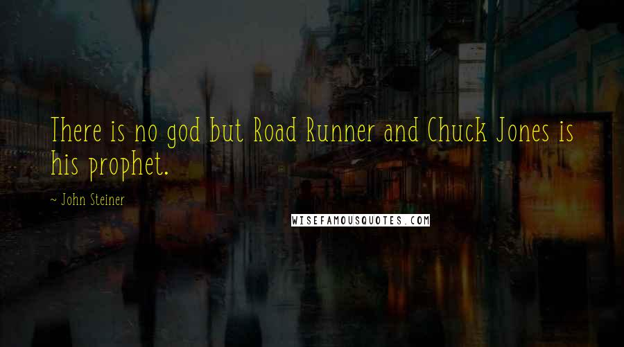 John Steiner quotes: There is no god but Road Runner and Chuck Jones is his prophet.