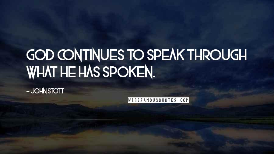John Stott quotes: God continues to speak through what He has spoken.