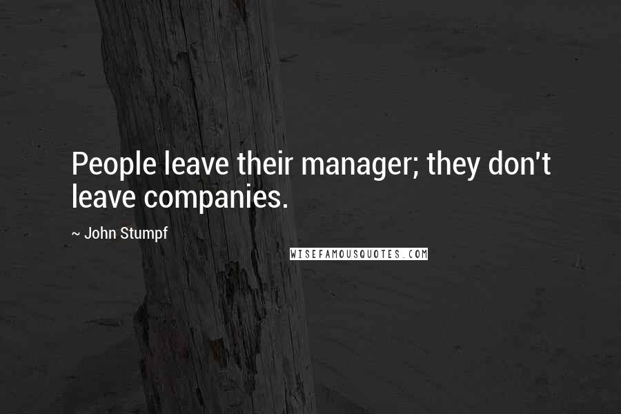 John Stumpf quotes: People leave their manager; they don't leave companies.