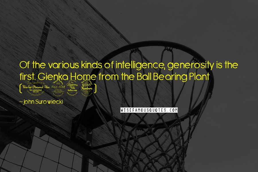 John Surowiecki quotes: Of the various kinds of intelligence, generosity is the first. Gienka Home from the Ball Bearing Plant (1943)