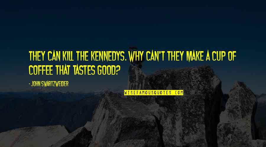 John Swartzwelder Quotes By John Swartzwelder: They can kill the Kennedys. Why can't they
