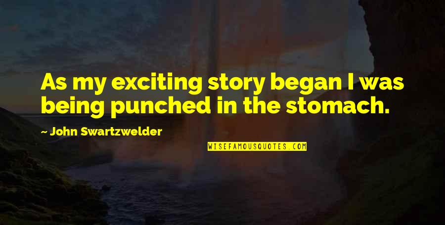 John Swartzwelder Quotes By John Swartzwelder: As my exciting story began I was being