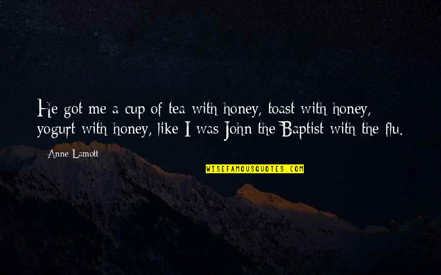 John The Baptist Quotes By Anne Lamott: He got me a cup of tea with