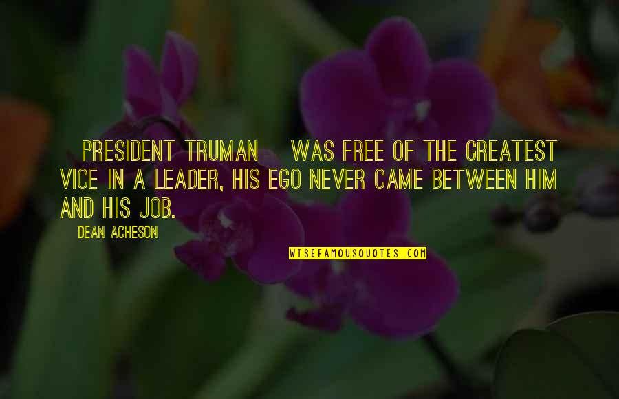 John The Baptist Quotes By Dean Acheson: [President Truman] was free of the greatest vice