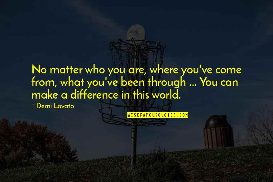 John The Baptist Quotes By Demi Lovato: No matter who you are, where you've come