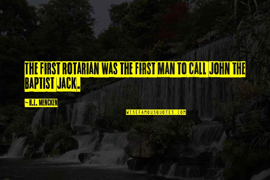 John The Baptist Quotes By H.L. Mencken: The first Rotarian was the first man to