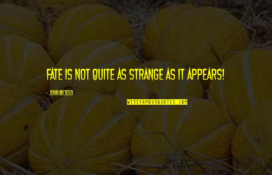 John The Baptist Quotes By John McLeod: Fate is not quite as strange as it