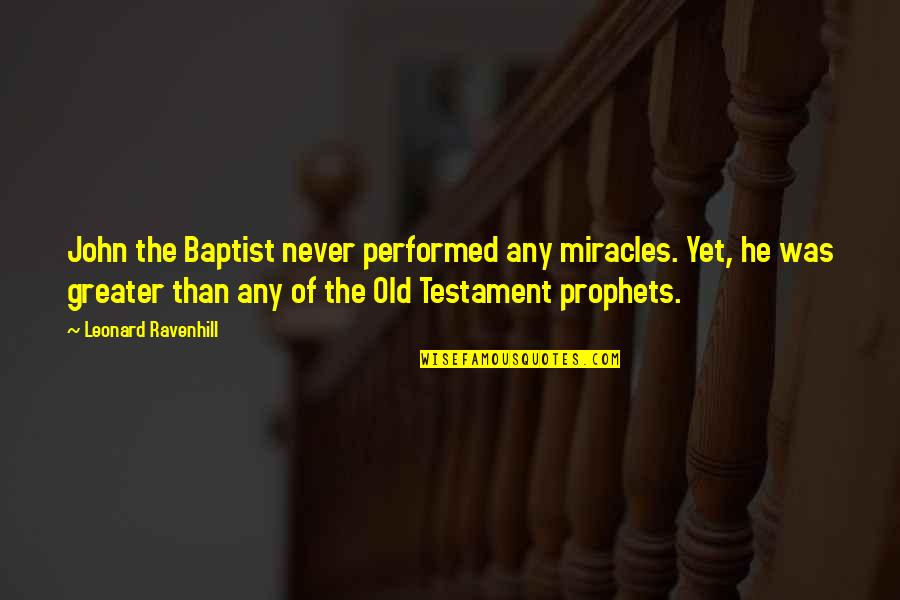 John The Baptist Quotes By Leonard Ravenhill: John the Baptist never performed any miracles. Yet,