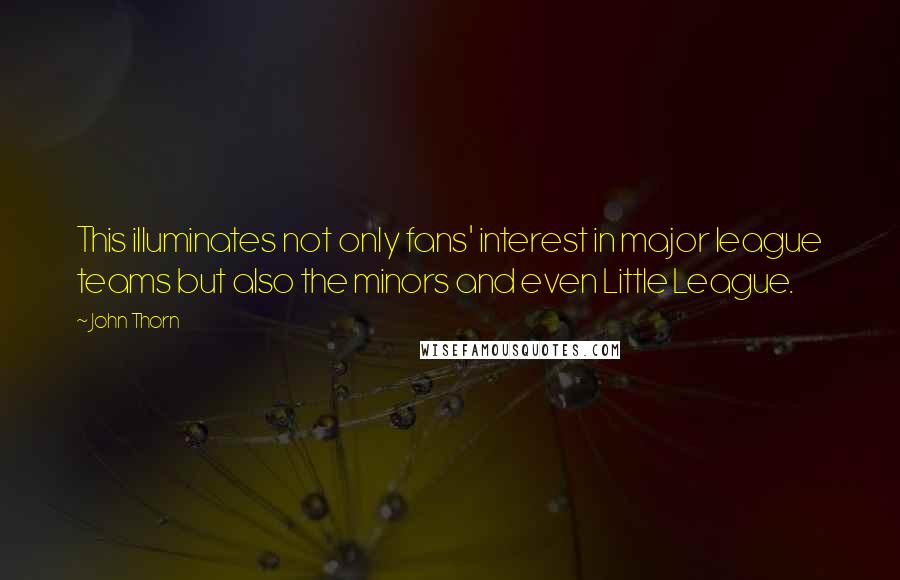 John Thorn quotes: This illuminates not only fans' interest in major league teams but also the minors and even Little League.