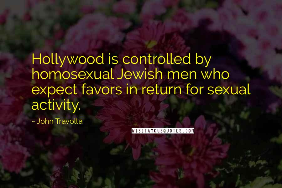 John Travolta quotes: Hollywood is controlled by homosexual Jewish men who expect favors in return for sexual activity.