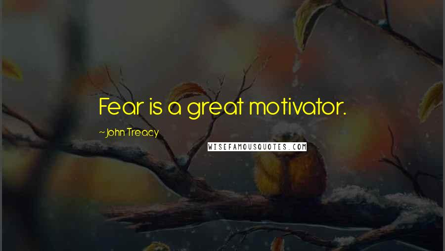 John Treacy quotes: Fear is a great motivator.