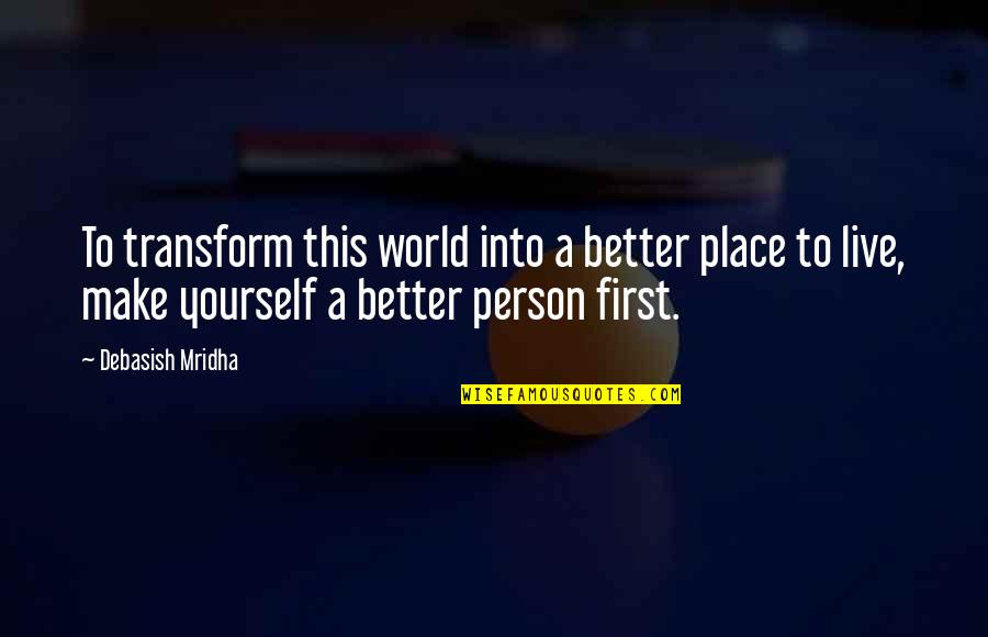 John Varley Quotes By Debasish Mridha: To transform this world into a better place