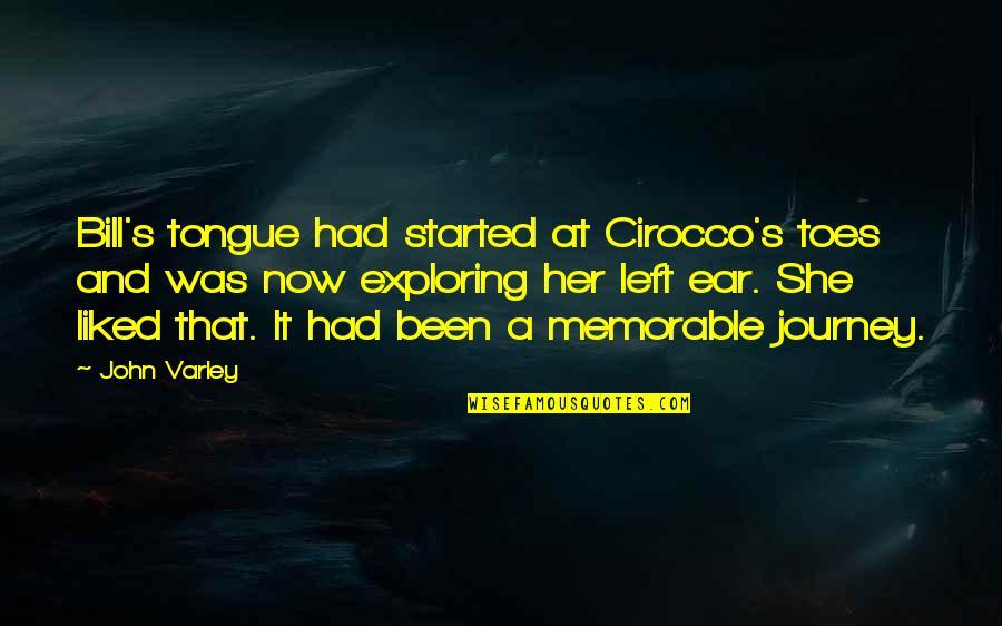 John Varley Quotes By John Varley: Bill's tongue had started at Cirocco's toes and