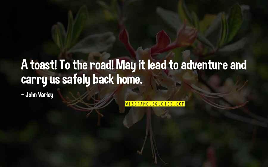 John Varley Quotes By John Varley: A toast! To the road! May it lead