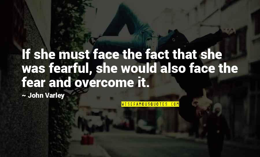 John Varley Quotes By John Varley: If she must face the fact that she