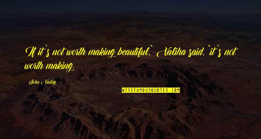 """John Varley Quotes By John Varley: If it's not worth making beautiful,"""" Valiha said,"""