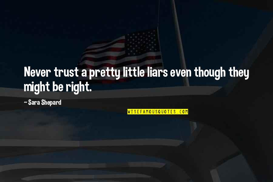 John Varley Quotes By Sara Shepard: Never trust a pretty little liars even though