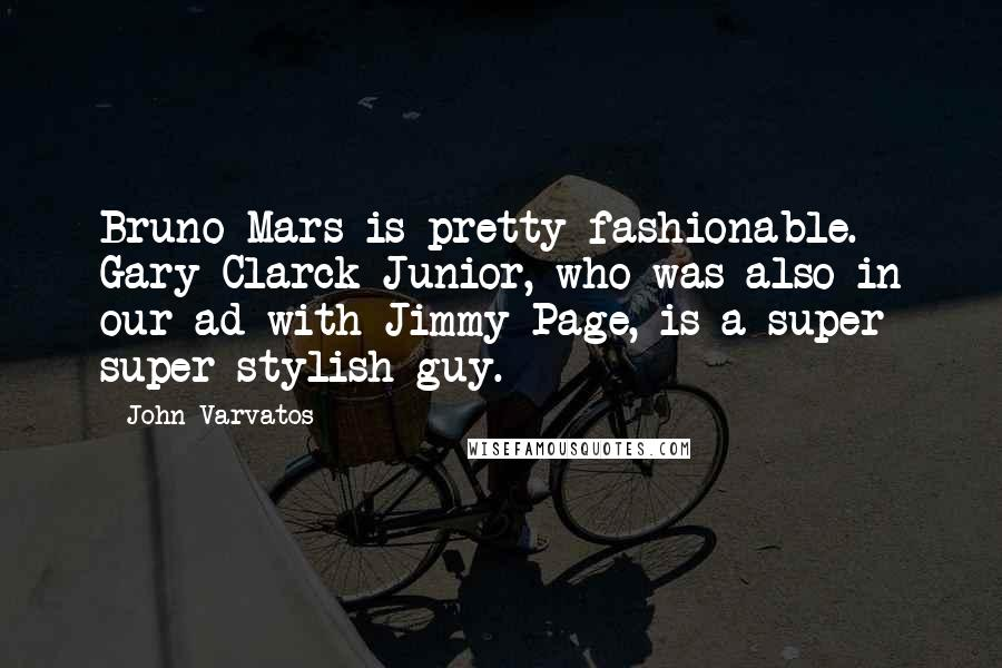 John Varvatos quotes: Bruno Mars is pretty fashionable. Gary Clarck Junior, who was also in our ad with Jimmy Page, is a super super stylish guy.