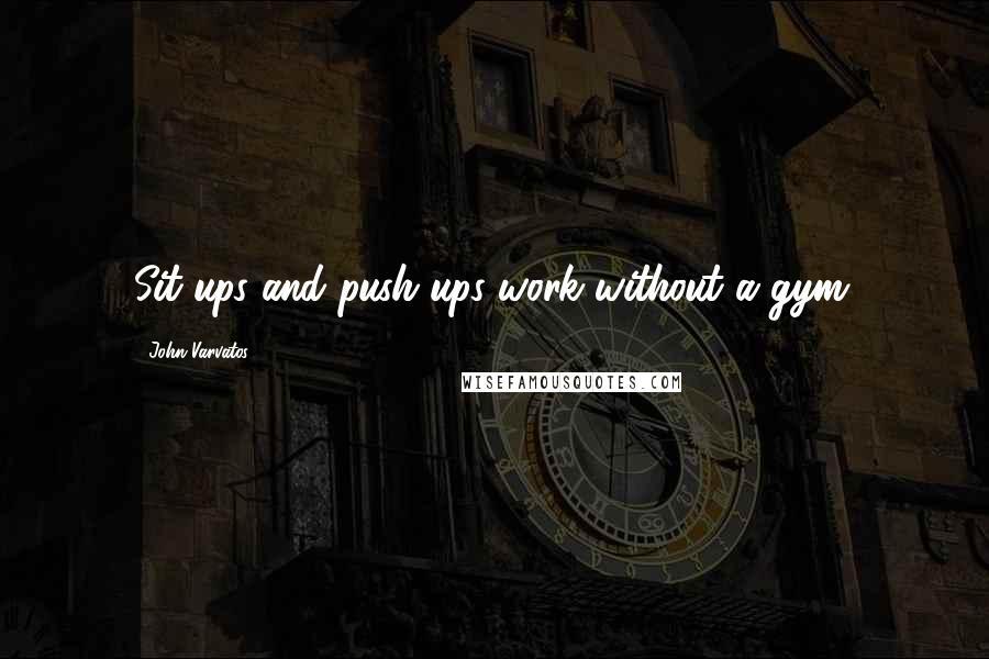 John Varvatos quotes: Sit-ups and push-ups work without a gym.