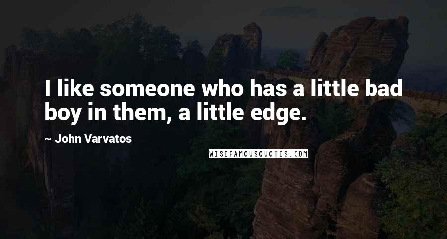 John Varvatos quotes: I like someone who has a little bad boy in them, a little edge.